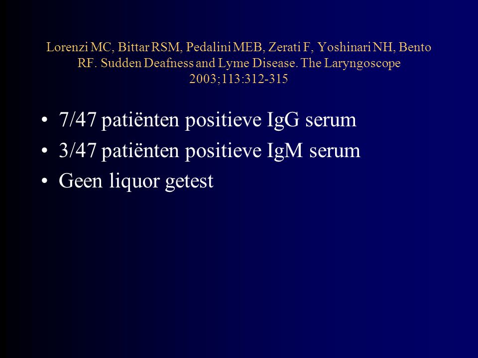 7/47 patiënten positieve IgG serum 3/47 patiënten positieve IgM serum