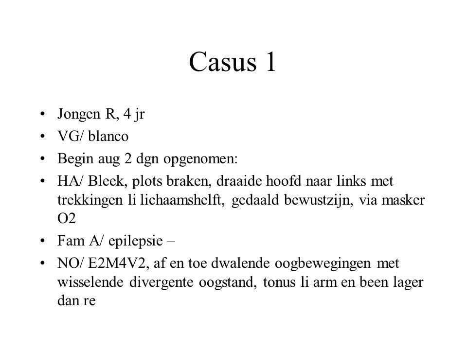 Casus 1 Jongen R, 4 jr VG/ blanco Begin aug 2 dgn opgenomen:
