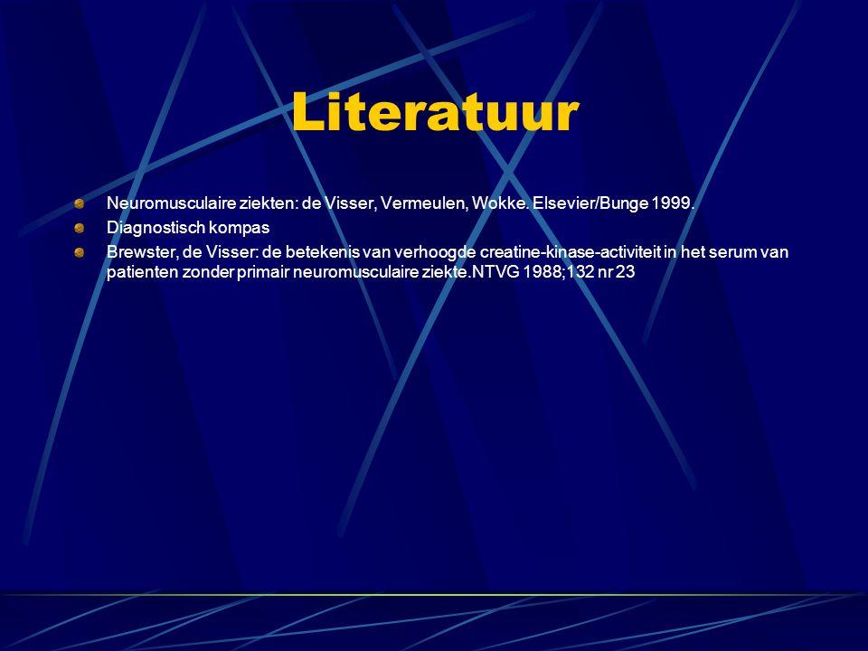 Literatuur Neuromusculaire ziekten: de Visser, Vermeulen, Wokke. Elsevier/Bunge 1999. Diagnostisch kompas.