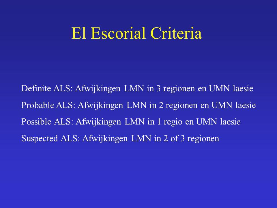 El Escorial Criteria Definite ALS: Afwijkingen LMN in 3 regionen en UMN laesie. Probable ALS: Afwijkingen LMN in 2 regionen en UMN laesie.