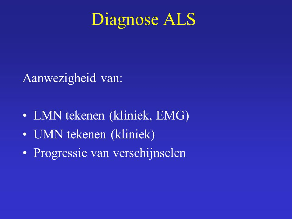 Diagnose ALS Aanwezigheid van: LMN tekenen (kliniek, EMG)