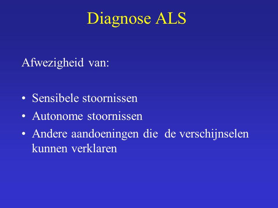 Diagnose ALS Afwezigheid van: Sensibele stoornissen