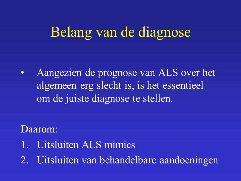 Belang van de diagnose Aangezien de prognose van ALS over het algemeen erg slecht is, is het essentieel om de juiste diagnose te stellen.