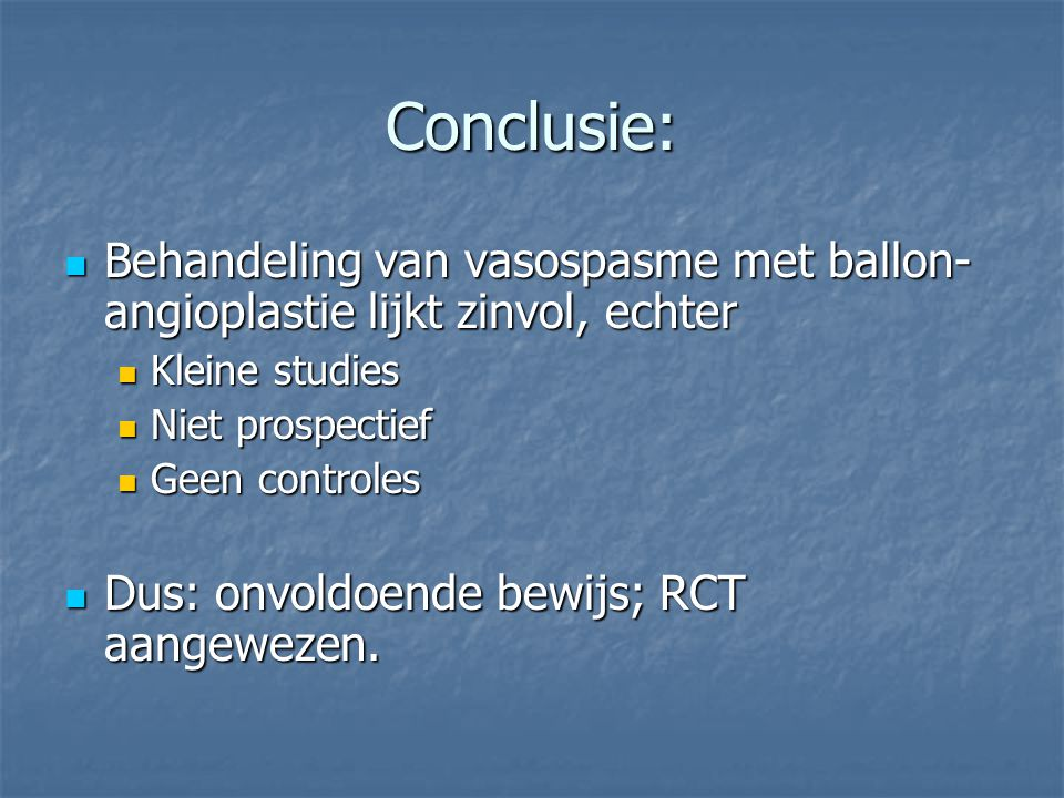 Conclusie: Behandeling van vasospasme met ballon-angioplastie lijkt zinvol, echter. Kleine studies.