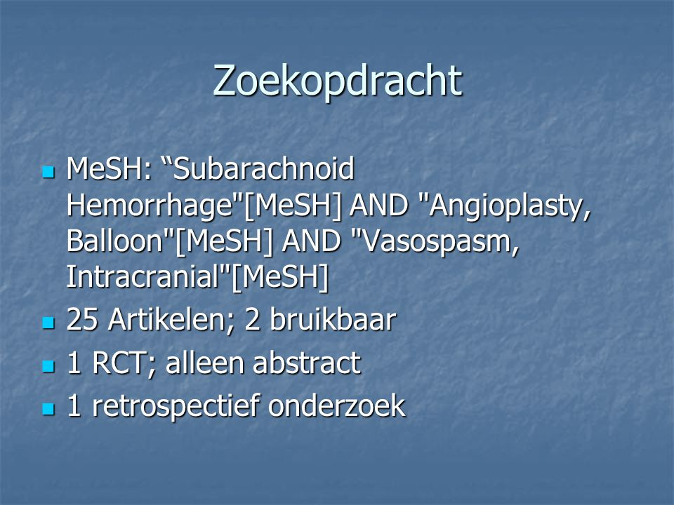 Zoekopdracht MeSH: Subarachnoid Hemorrhage [MeSH] AND Angioplasty, Balloon [MeSH] AND Vasospasm, Intracranial [MeSH]