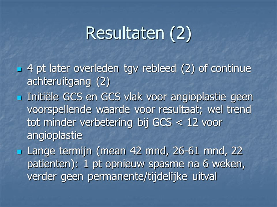 Resultaten (2) 4 pt later overleden tgv rebleed (2) of continue achteruitgang (2)
