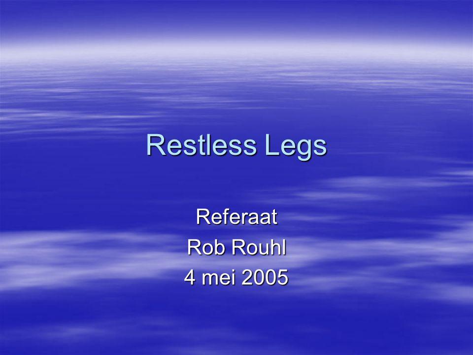 Restless Legs Referaat Rob Rouhl 4 mei 2005
