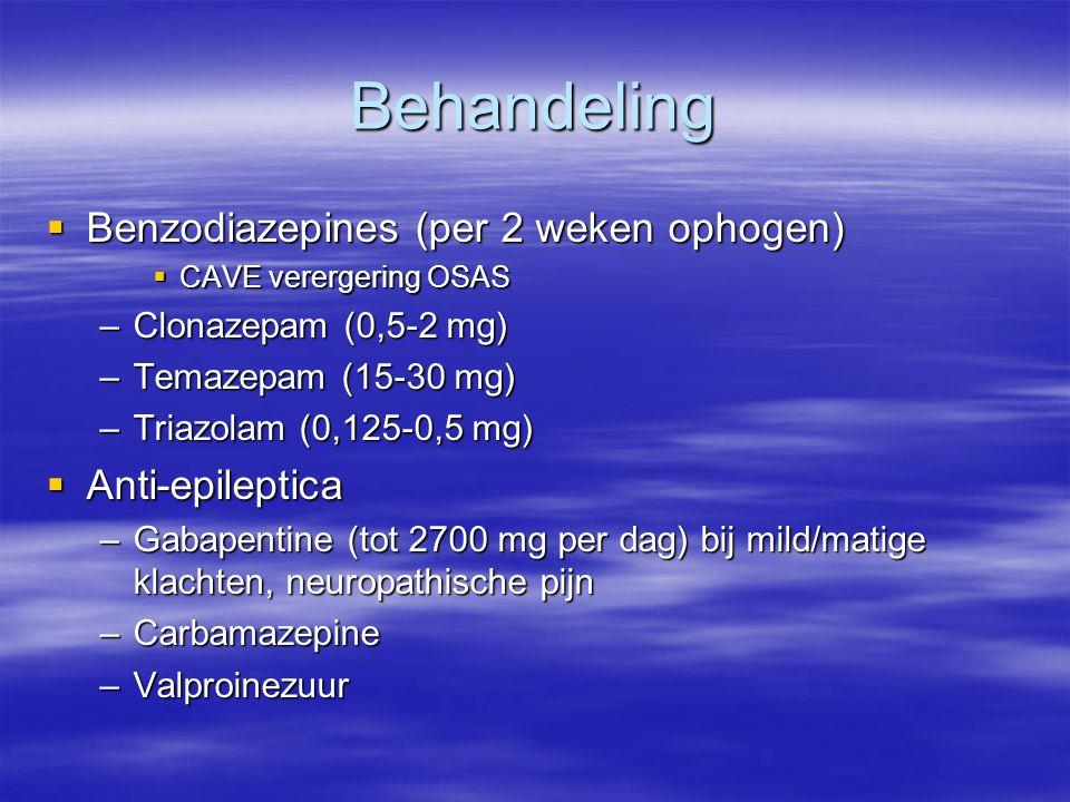 Behandeling Benzodiazepines (per 2 weken ophogen) Anti-epileptica