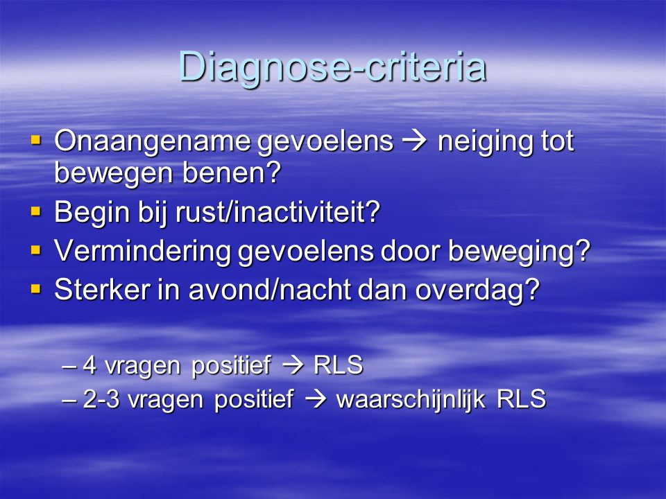 Diagnose-criteria Onaangename gevoelens  neiging tot bewegen benen