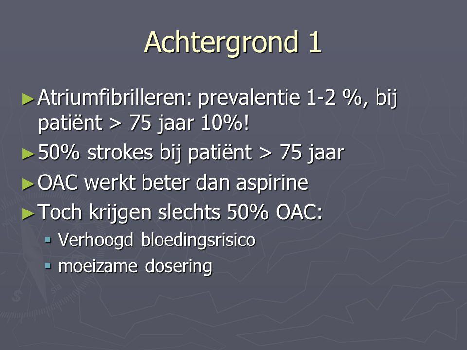 Achtergrond 1 Atriumfibrilleren: prevalentie 1-2 %, bij patiënt > 75 jaar 10%! 50% strokes bij patiënt > 75 jaar.