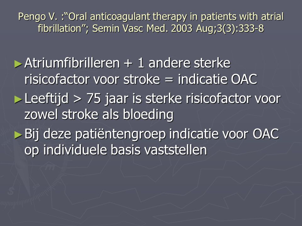 Pengo V. : Oral anticoagulant therapy in patients with atrial fibrillation ; Semin Vasc Med. 2003 Aug;3(3):333-8