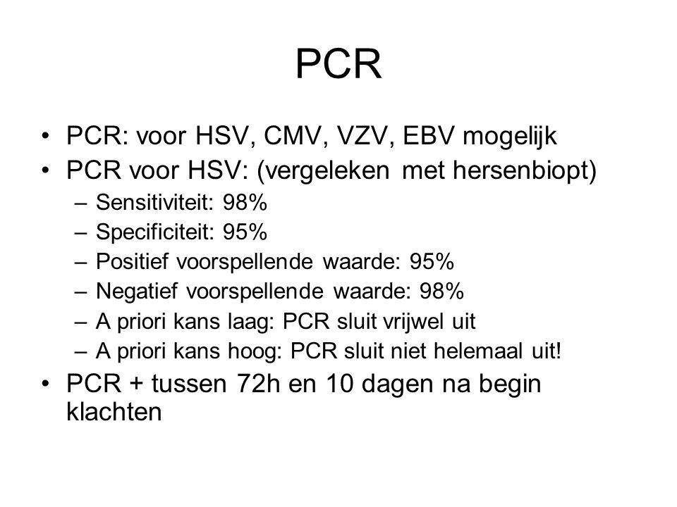 PCR PCR: voor HSV, CMV, VZV, EBV mogelijk