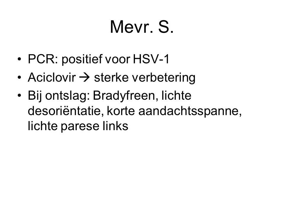 Mevr. S. PCR: positief voor HSV-1 Aciclovir  sterke verbetering