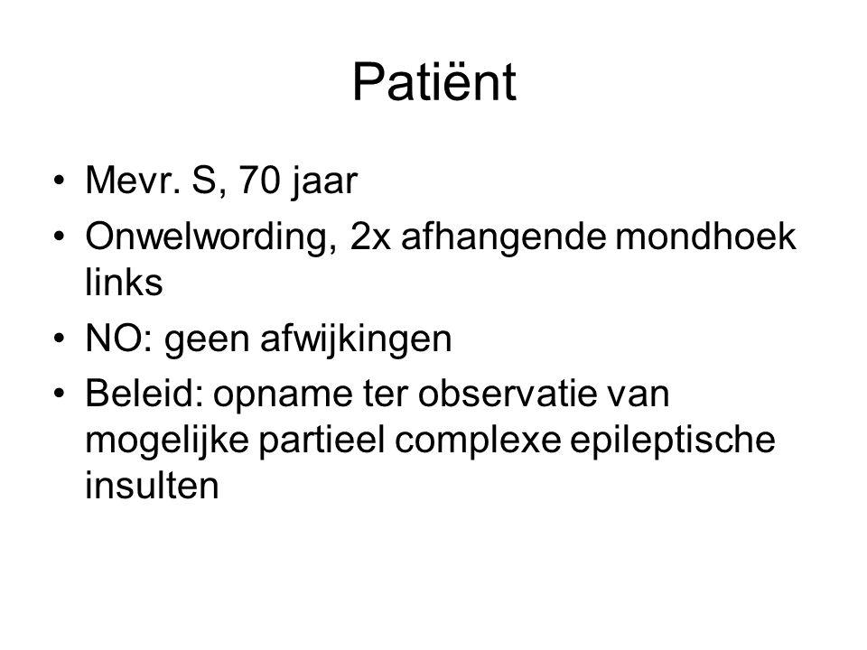 Patiënt Mevr. S, 70 jaar Onwelwording, 2x afhangende mondhoek links