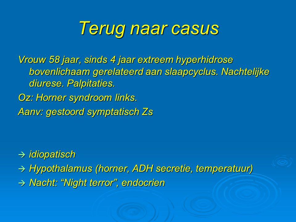 Terug naar casus Vrouw 58 jaar, sinds 4 jaar extreem hyperhidrose bovenlichaam gerelateerd aan slaapcyclus. Nachtelijke diurese. Palpitaties.