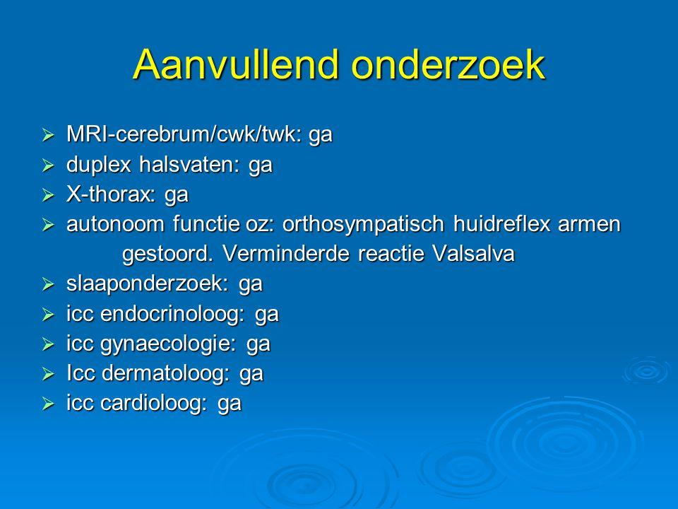 Aanvullend onderzoek MRI-cerebrum/cwk/twk: ga duplex halsvaten: ga