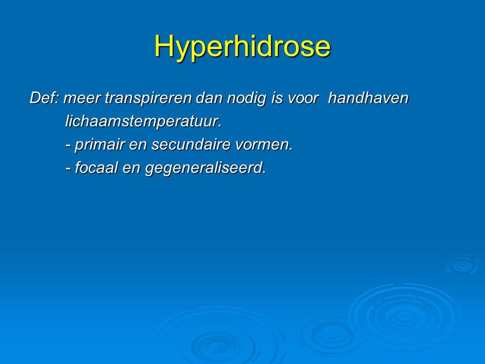 Hyperhidrose Def: meer transpireren dan nodig is voor handhaven