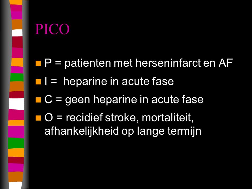 PICO P = patienten met herseninfarct en AF I = heparine in acute fase