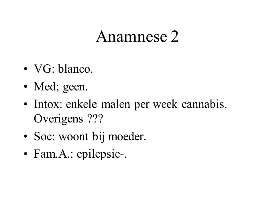 Anamnese 2 VG: blanco. Med; geen.