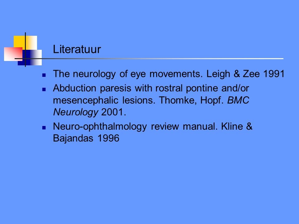 Literatuur The neurology of eye movements. Leigh & Zee 1991