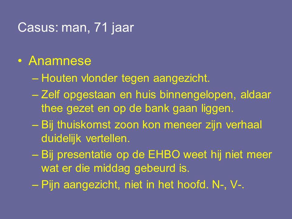 Casus: man, 71 jaar Anamnese Houten vlonder tegen aangezicht.