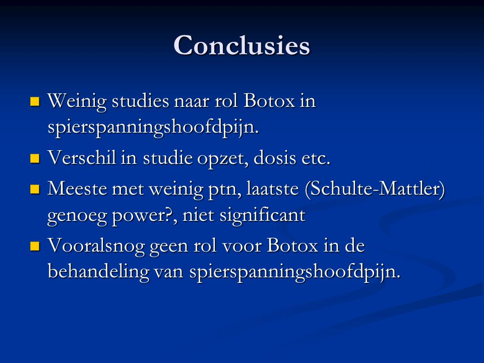 Conclusies Weinig studies naar rol Botox in spierspanningshoofdpijn.