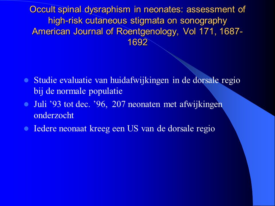 Occult spinal dysraphism in neonates: assessment of high-risk cutaneous stigmata on sonography American Journal of Roentgenology, Vol 171, 1687-1692