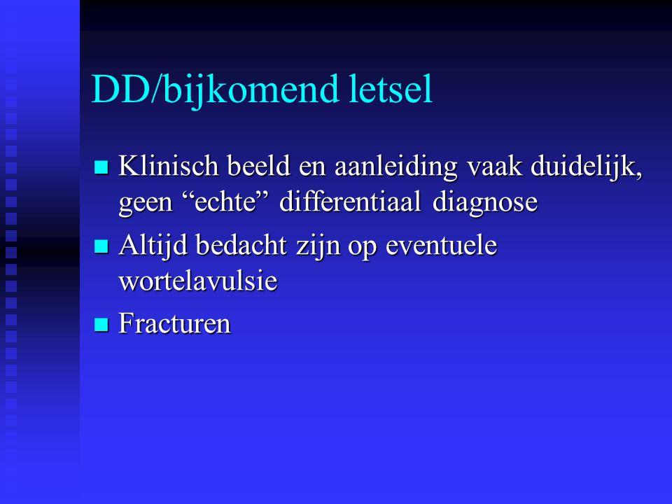 DD/bijkomend letsel Klinisch beeld en aanleiding vaak duidelijk, geen echte differentiaal diagnose.