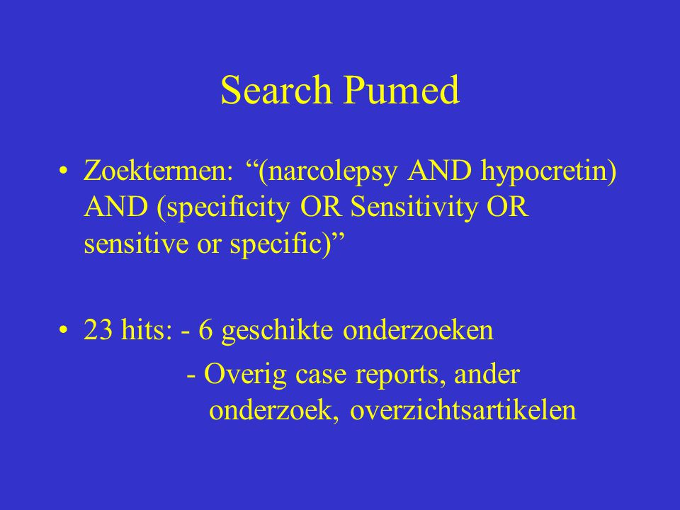 Search Pumed Zoektermen: (narcolepsy AND hypocretin) AND (specificity OR Sensitivity OR sensitive or specific)