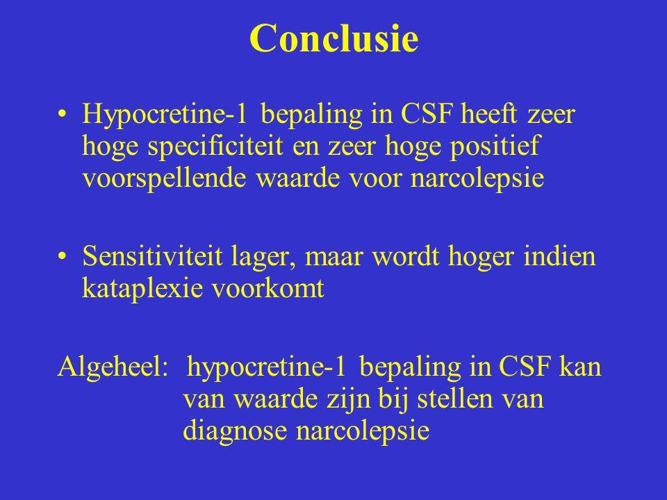 Conclusie Hypocretine-1 bepaling in CSF heeft zeer hoge specificiteit en zeer hoge positief voorspellende waarde voor narcolepsie.