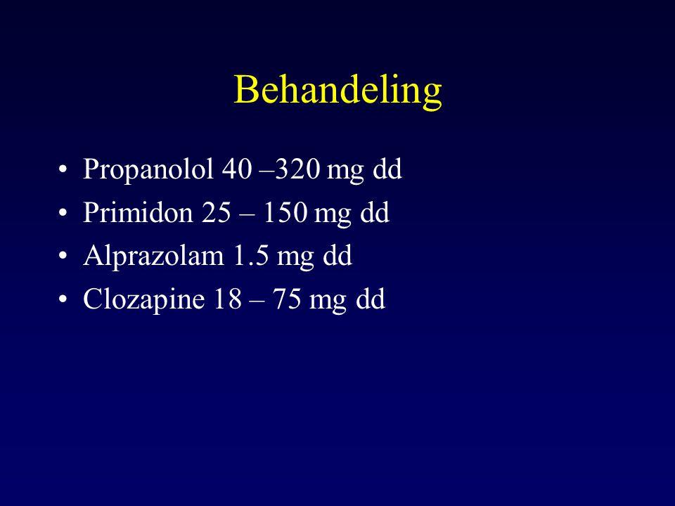 Behandeling Propanolol 40 –320 mg dd Primidon 25 – 150 mg dd