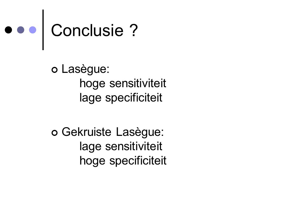Conclusie Lasègue: hoge sensitiviteit lage specificiteit