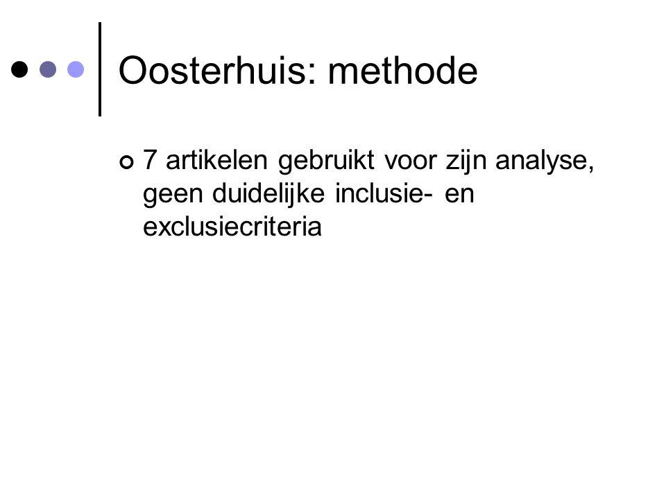 Oosterhuis: methode 7 artikelen gebruikt voor zijn analyse, geen duidelijke inclusie- en exclusiecriteria.