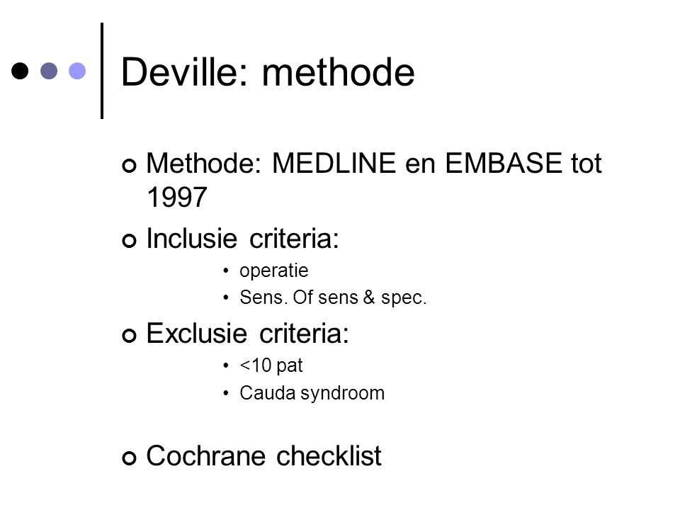 Deville: methode Methode: MEDLINE en EMBASE tot 1997