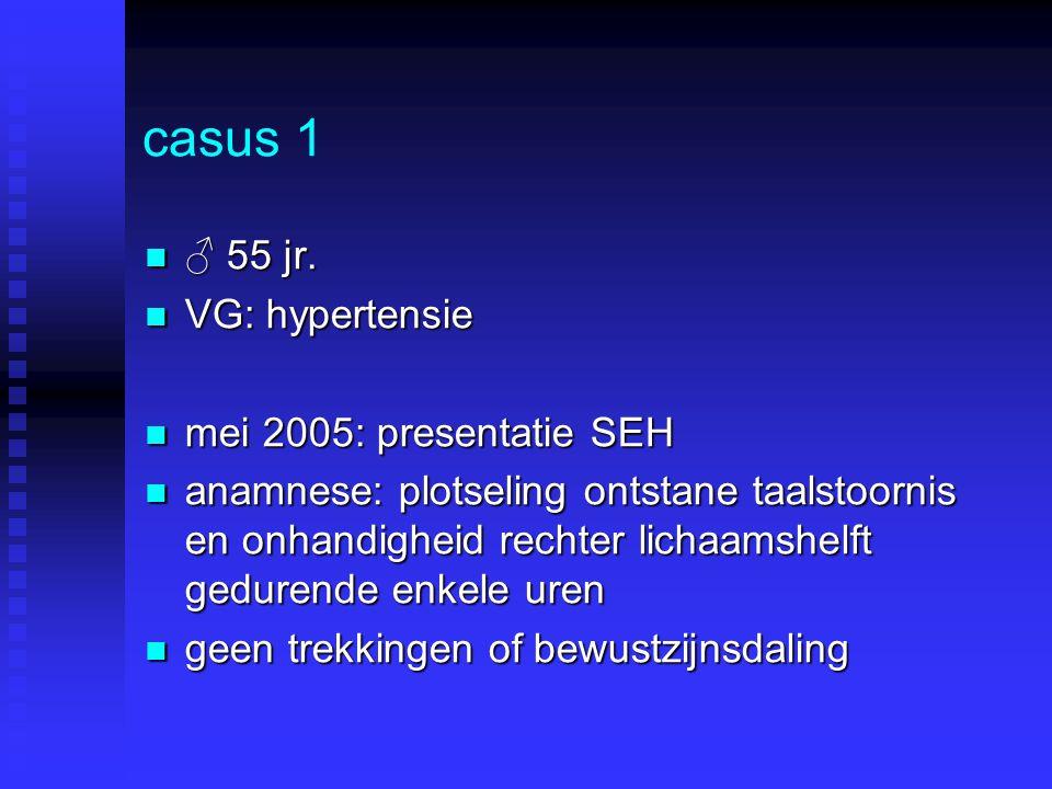 casus 1 ♂ 55 jr. VG: hypertensie mei 2005: presentatie SEH