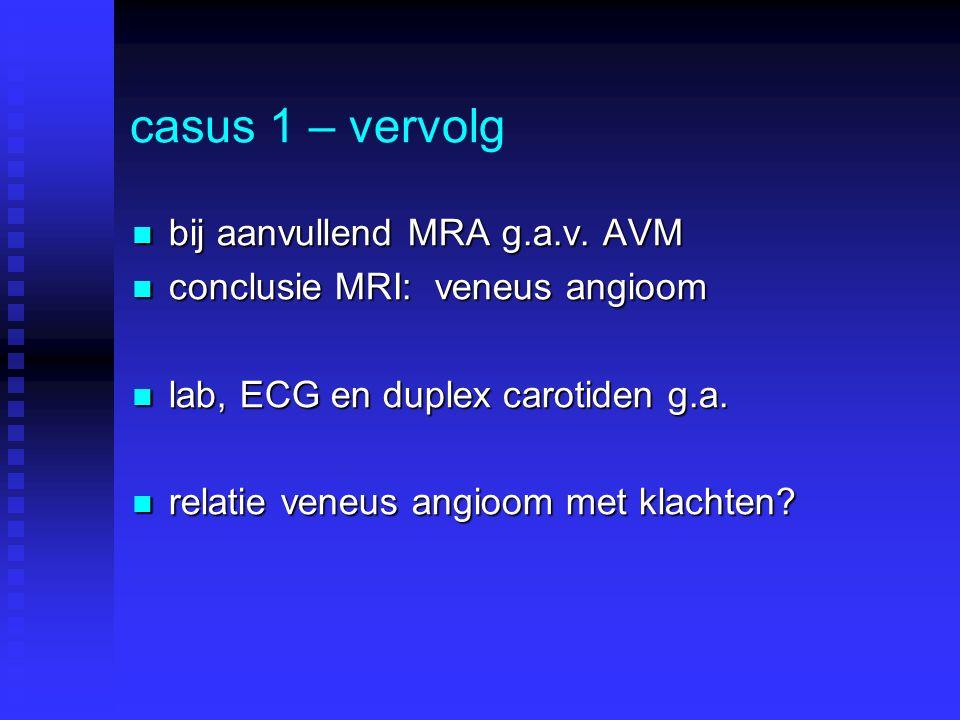 casus 1 – vervolg bij aanvullend MRA g.a.v. AVM