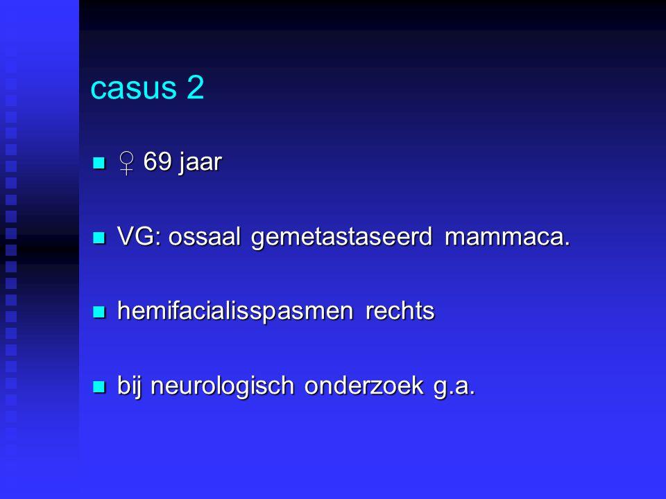 casus 2 ♀ 69 jaar VG: ossaal gemetastaseerd mammaca.