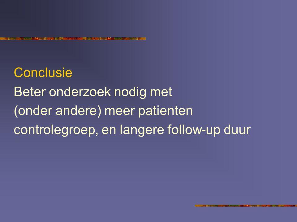 Conclusie Beter onderzoek nodig met. (onder andere) meer patienten.