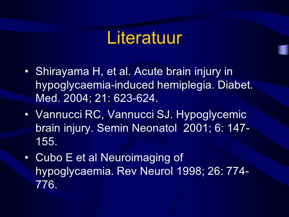 Literatuur Shirayama H, et al. Acute brain injury in hypoglycaemia-induced hemiplegia. Diabet. Med. 2004; 21: 623-624.