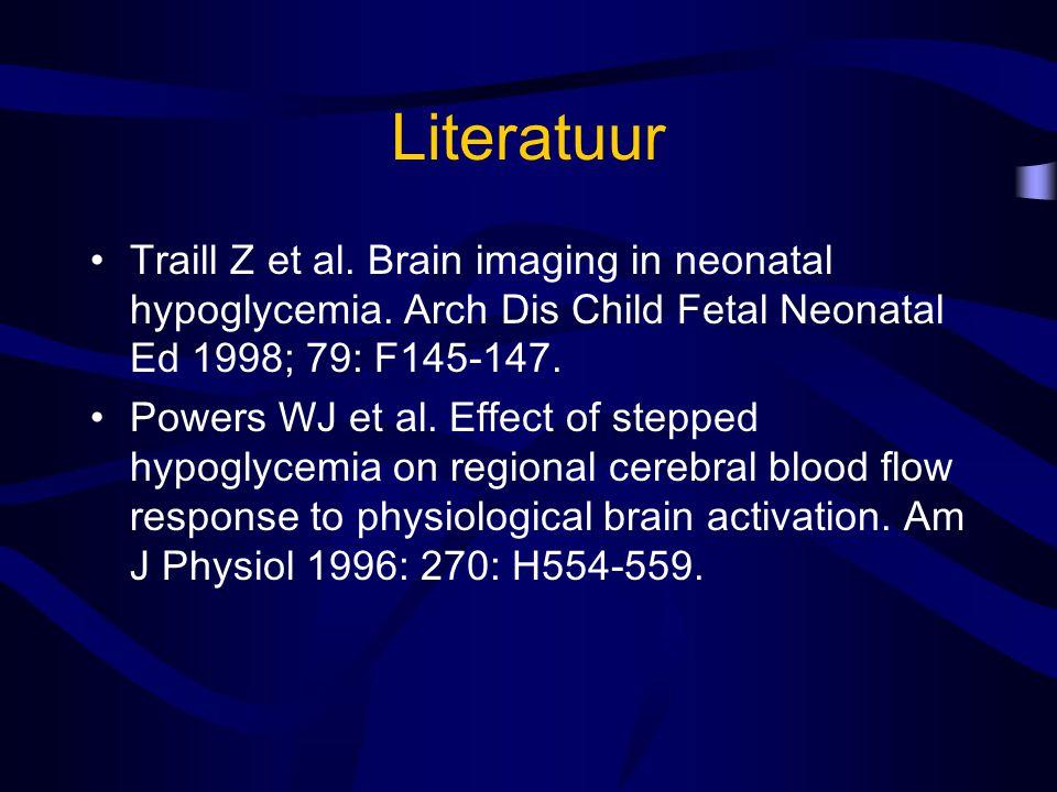 Literatuur Traill Z et al. Brain imaging in neonatal hypoglycemia. Arch Dis Child Fetal Neonatal Ed 1998; 79: F145-147.