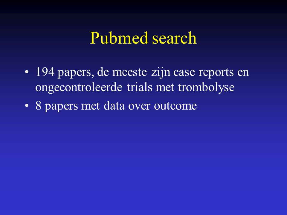 Pubmed search 194 papers, de meeste zijn case reports en ongecontroleerde trials met trombolyse.