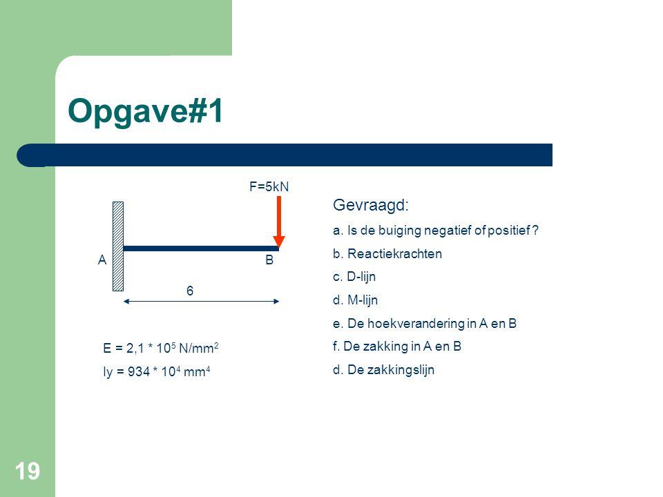 Opgave#1 Gevraagd: F=5kN a. Is de buiging negatief of positief