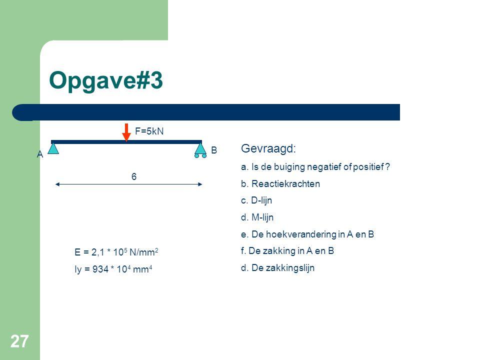 Opgave#3 Gevraagd: F=5kN B A a. Is de buiging negatief of positief