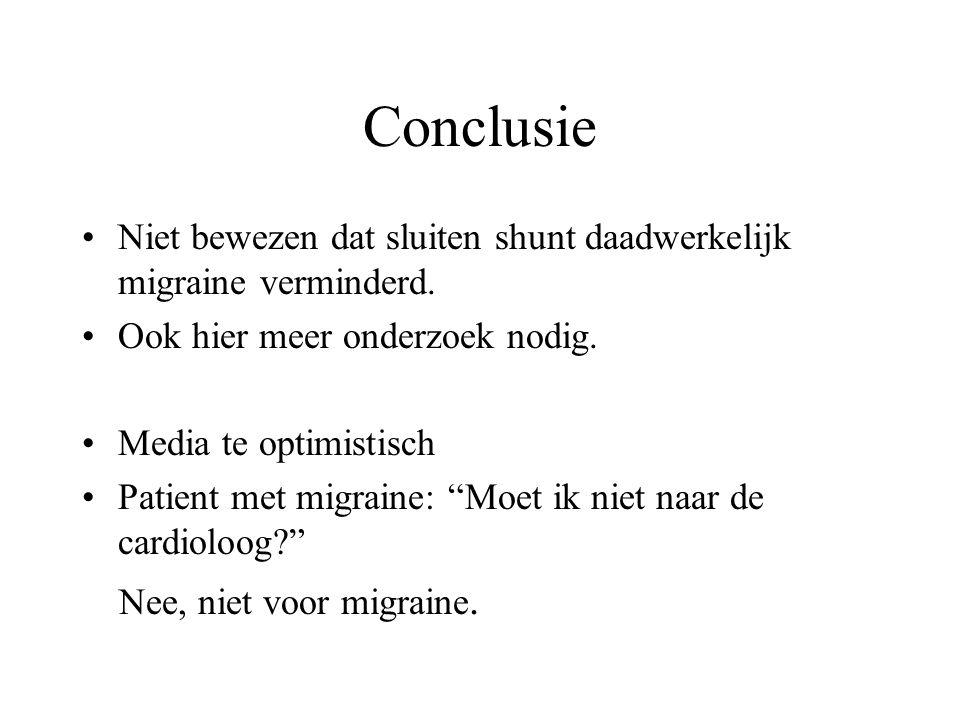 Conclusie Niet bewezen dat sluiten shunt daadwerkelijk migraine verminderd. Ook hier meer onderzoek nodig.