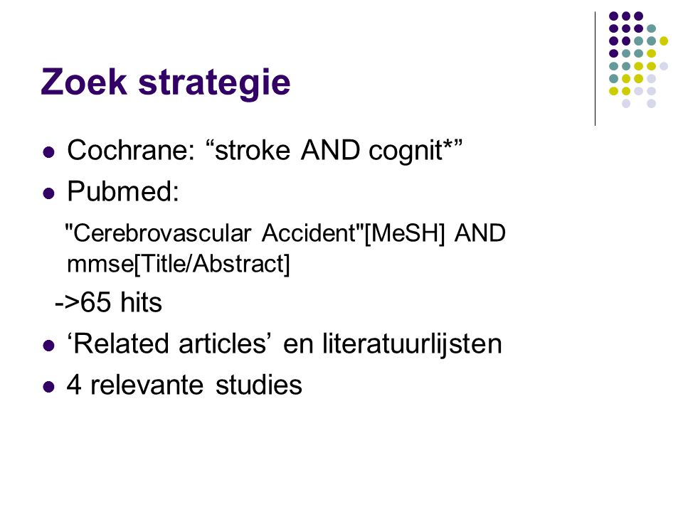 Zoek strategie Cochrane: stroke AND cognit* Pubmed: