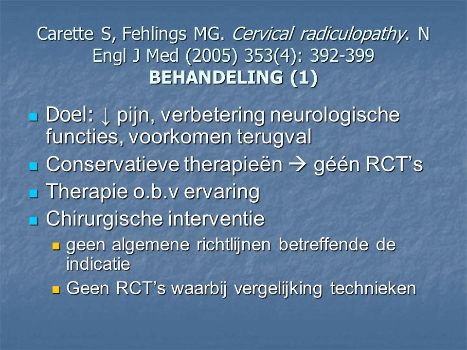 Doel: ↓ pijn, verbetering neurologische functies, voorkomen terugval