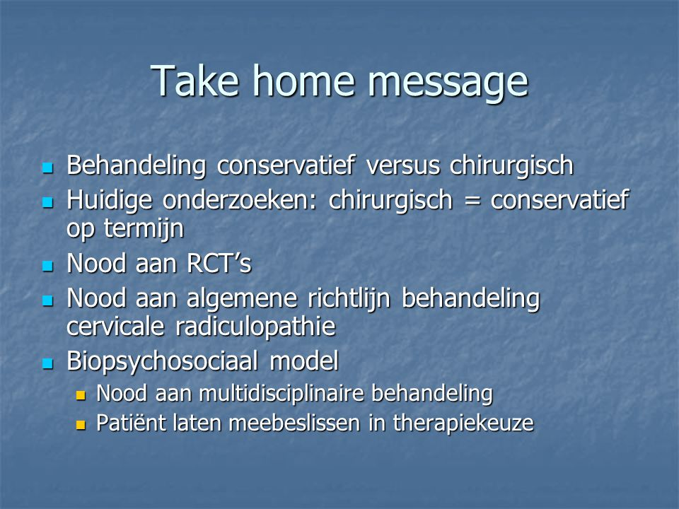 Take home message Behandeling conservatief versus chirurgisch