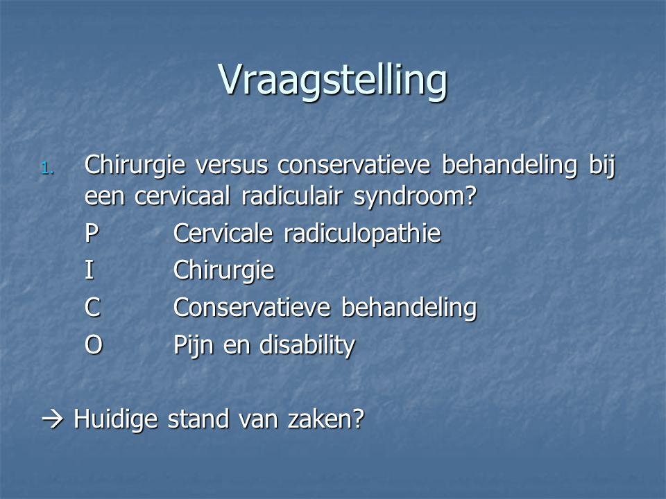 Vraagstelling Chirurgie versus conservatieve behandeling bij een cervicaal radiculair syndroom P Cervicale radiculopathie.