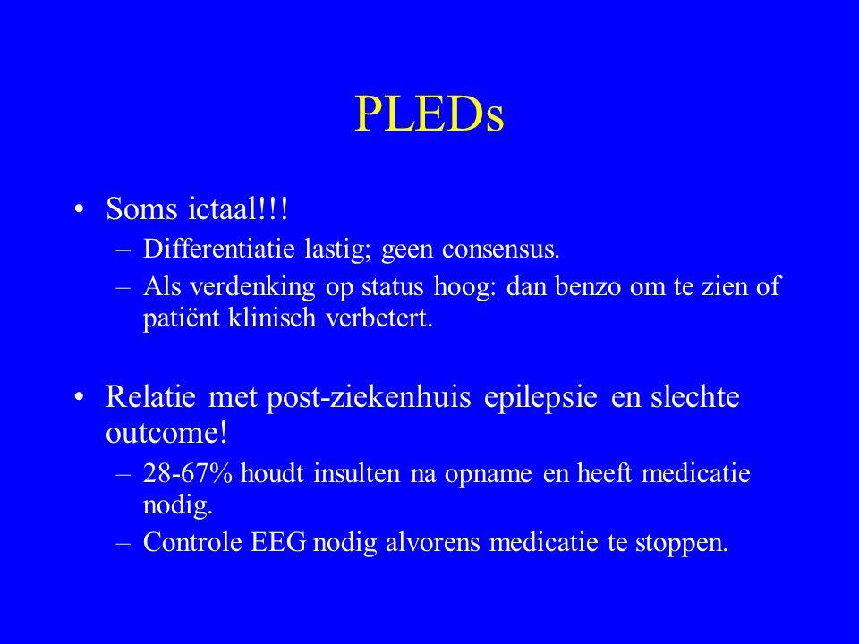 PLEDs Soms ictaal!!! Differentiatie lastig; geen consensus. Als verdenking op status hoog: dan benzo om te zien of patiënt klinisch verbetert.