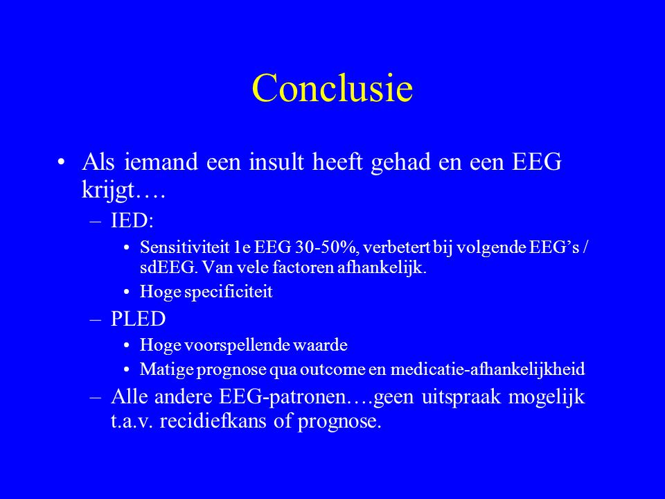 Conclusie Als iemand een insult heeft gehad en een EEG krijgt…. IED: